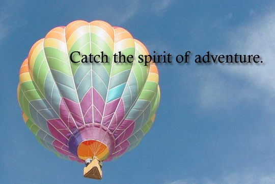 Catch the Spirit of Adventure. Go along for the ride.