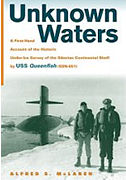 Unknown Waters: A First-Hand Account of the Historic Under Ice Survey of the Siberian Continental Shelf by USS Queenfish